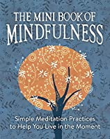 The Mini Book of Mindfulness: Simple Meditation Practices to Help You Live in the Moment (RP Minis)