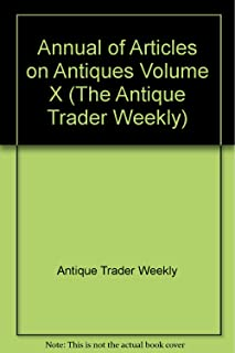 Annual of Articles on Antiques Volume X (The Antique Trader Weekly)