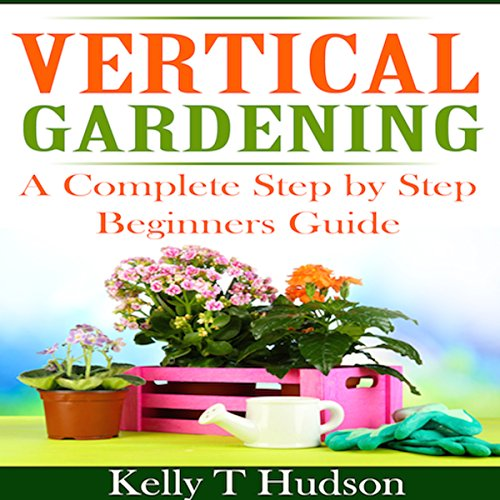 Vertical Gardening: A Complete Step-by-Step Guide for Beginners cover art