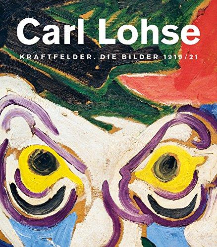 Carl Lohse: Kraftfelder. Die Bilder 1919/21