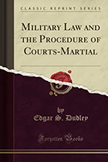 Military Law and the Procedure of Courts-Martial (Classic Reprint)