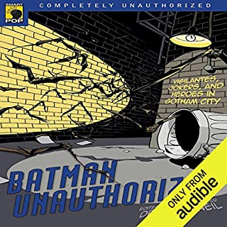 Batman Unauthorized     Vigilantes, Jokers, and Heroes in Gotham City              By:                                                                                                                                 Dennis O'Neil (editor),                                                                                        Leah Wilson (editor)                               Narrated by:                                                                                                                                 Colby Elliott                      Length: 7 hrs and 21 mins     13 ratings     Overall 4.7