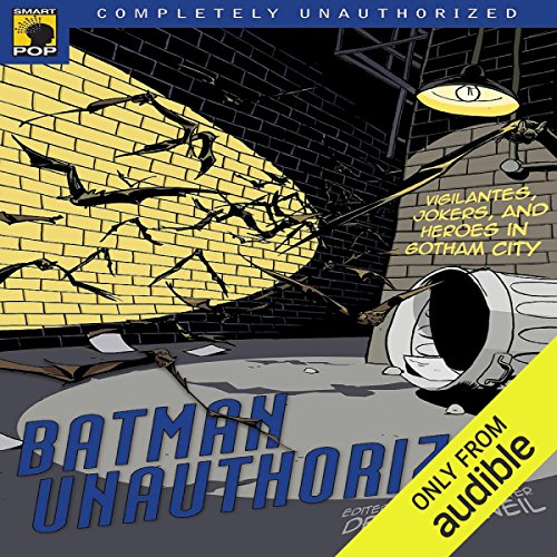 Batman Unauthorized     Vigilantes, Jokers, and Heroes in Gotham City              By:                                                                                                                                 Dennis O'Neil (editor),                                                                                        Leah Wilson (editor)                               Narrated by:                                                                                                                                 Colby Elliott                      Length: 7 hrs and 21 mins     104 ratings     Overall 4.2