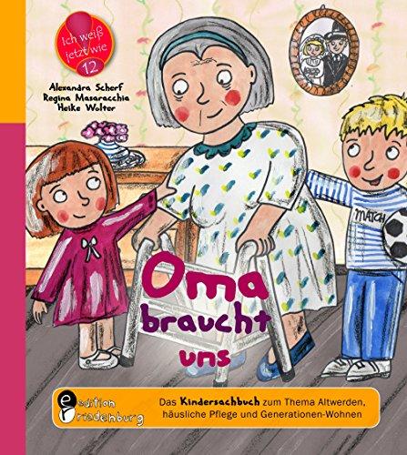 Oma braucht uns - Das Kindersachbuch zum Thema Altwerden, häusliche Pflege und Generationen-Wohnen (Ich weiß jetzt wie!) (German Edition)