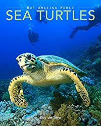 Image: Sea Turtles: Amazing Pictures and Fun Facts on Animals in Nature (Our Amazing World Series Book 4) | Kindle Edition | by Kay de Silva (Author). Publication Date: December 6, 2013