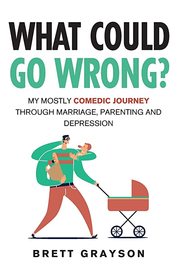 要塞テセウス欠伸What Could Go Wrong?: My Mostly Comedic Journey Through Marriage, Parenting and Depression