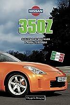 NISSAN 350Z: REGISTRO DI RESTAURE E MANUTENZIONE (Edizioni italiane) (Italian Edition)
