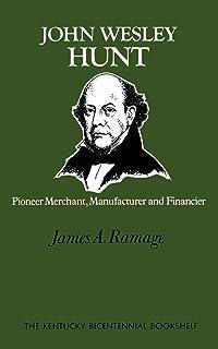John Wesley Hunt: Pioneer Merchant, Manufacturer and Financier (Kentucky Bicentennial Bookshelf)