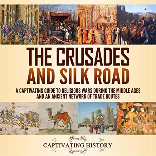 The Crusades and Silk Road Audiobook By Captivating History cover art