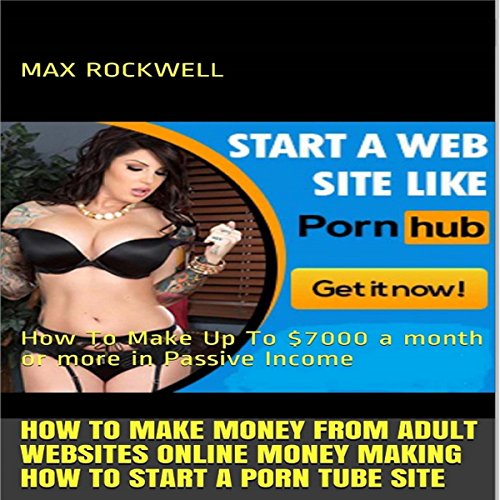 How to Start a Porn Tube Site: Make Money from Adult Websites Online Now! Audiobook By Max Rockwell cover art