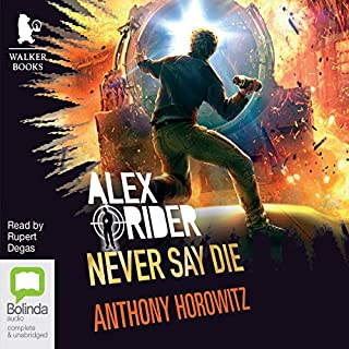 Never Say Die     Alex Rider, Book 11              Written by:                                                                                                                                 Anthony Horowitz                               Narrated by:                                                                                                                                 Rupert Degas                      Length: 8 hrs and 42 mins     2 ratings     Overall 5.0
