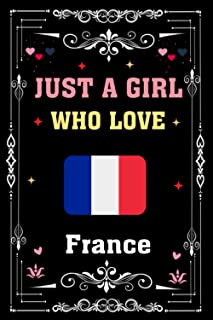 Just A Girl Who Love France: France Blank Lined Notebook for Men, Women, Girls and Kids. Best Gift for Birthday, Thanksgiv...