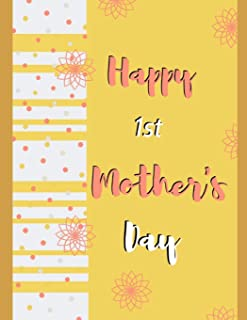 Happy 1st Mother's Day: Yellow Floral Novelty Mother's Day Gift - College Ruled  Large Composition Notebook 8.5