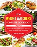 New Weight Watchers Complete Cookbook 2021: Quick and Healthy WW Recipes to Make your Health | Advanced Users on A Budget