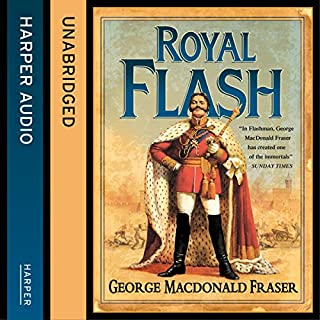Royal Flash     The Flashman Papers, Book 2              By:                                                                                                                                 George MacDonald Fraser                               Narrated by:                                                                                                                                 Colin Mace                      Length: 9 hrs and 33 mins     235 ratings     Overall 4.7