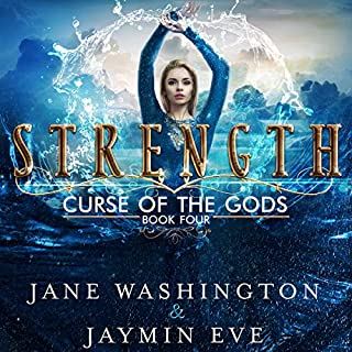 Strength     Curse of the Gods, Volume 4              Written by:                                                                                                                                 Jane Washington,                                                                                        Jaymin Eve                               Narrated by:                                                                                                                                 Vanessa Moyen                      Length: 7 hrs and 59 mins     21 ratings     Overall 4.7