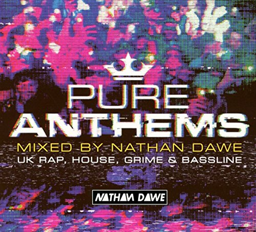 Pure Anthems - Uk Rap, House, Grime & Bassline (Mixed By Nathan Dawe)