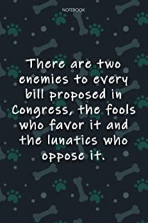Lined Notebook Journal Cute Dog Cover There are two enemies to every bill proposed in Congress, the fools who favor it and...