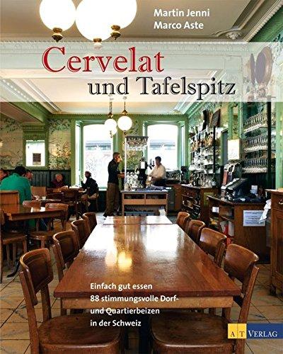 Cervelat und Tafelspitz: Einfach gut essen - 88 stimmungsvolle Dorf- und Quartierbeizen in der Schweiz