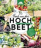 Frisch aus dem Hochbeet –Das Praxisbuch: Genießer-Beete zum Nachgärtnern. Mit Schrittfotos und Pflanzplänen