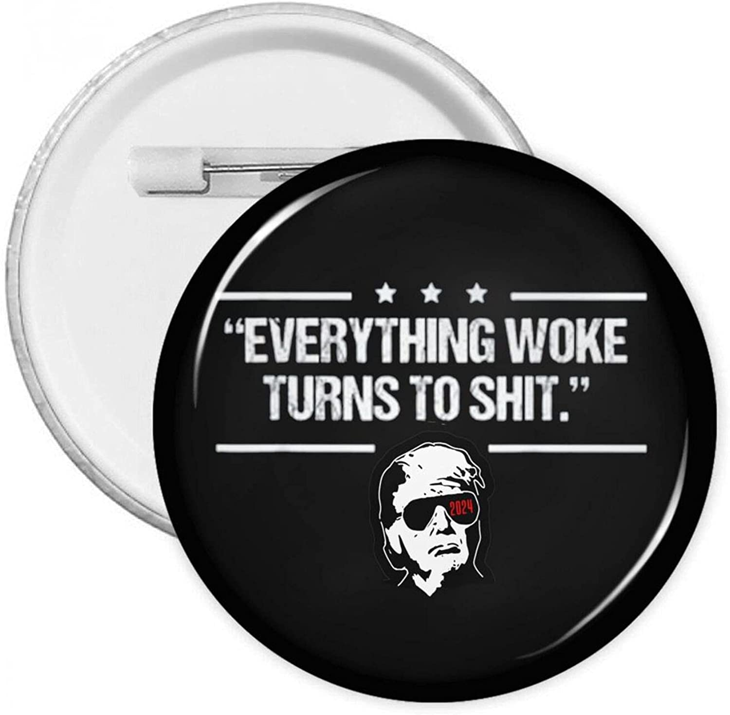 Funny Trump Everything Woke New popularity Turns To Badges Round Wi Shit Button Choice