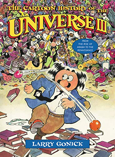 Gonick, L: Cartoon History of the Universe III: From the Rise of Arabia to the Renaissance