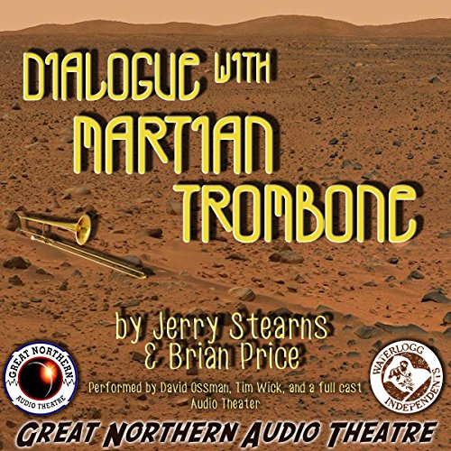 Dialogue with Martian Trombone     The Great Northern Audio Theatre              By:                                                                                                                                 Brian Price,                                                                                        Jerry Stearns                               Narrated by:                                                                                                                                 David Ossman,                                                                                        Tim Wick,                                                                                        full cast                      Length: 34 mins     Not rated yet     Overall 0.0
