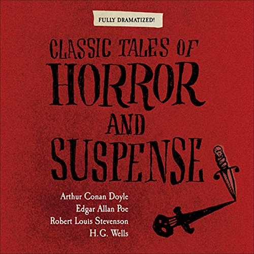 Classic Tales of Horror and Suspense (Dramatized)                   By:                                                                                                                                 Arthur Conan Doyle,                                                                                        Edgar Allan Poe,                                                                                        Robert Louis Stevenson,                   and others                          Narrated by:                                                                                                                                 Richard Lewis,                                                                                        Rick Cimino,                                                                                        Bernard Mayes,                   and others                 Length: 4 hrs and 27 mins     26 ratings     Overall 4.0