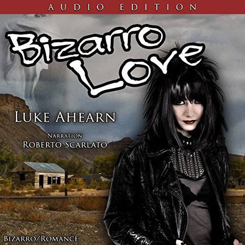 Bizarro Love     The Epic Tale of One Lucky Sumabitch              By:                                                                                                                                 Luke Ahearn                               Narrated by:                                                                                                                                 Roberto Scarlato                      Length: 3 hrs and 5 mins     1 rating     Overall 5.0