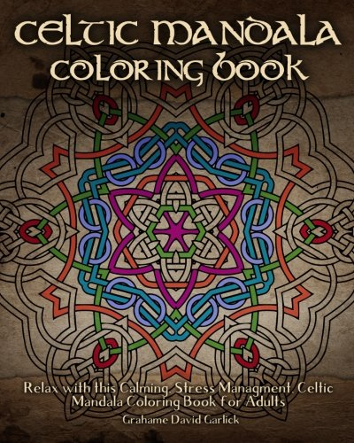 Celtic Mandala Coloring Book: Relax with this Calming, Stress Managment, Celtic Mandala Coloring Book for Adults (Adult Coloring Books) (Volume 7)