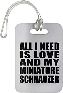 Designsify All I Need is Love and My Miniature Schnauzer - Luggage Tag Bag-gage Suitcase Tag Durable Plastic - Dog Pet Owner Lover Friend Memorial Mother's Father's Day Birthday Anniversary White