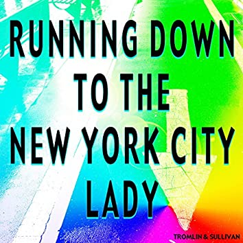 Running Down to the New York City Lady