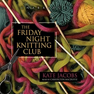 The Friday Night Knitting Club                   By:                                                                                                                                 Kate Jacobs                               Narrated by:                                                                                                                                 Carrington Macduffie                      Length: 12 hrs and 41 mins     991 ratings     Overall 3.7
