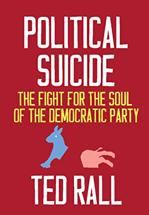 Political Suicide: The Fight for the Soul of the Democratic Party by Ted Rall