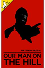 Our Man On The Hill Kindle Edition