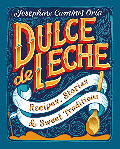 Dulce de Leche: Recipes, Stories, & Sweet Traditions (English Edition)