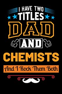 I Have Two Titles Dad & Chemists And I Rock Them Both: Blank Lined Notebook Gift For Father/Inspirational Gift For Chemist...