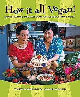 How It All Vegan!: Irresistible Recipes for an Animal-Free Diet by [Tanya Barnard, Sarah Kramer]