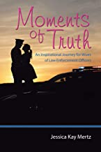 Moments of Truth: An Inspirational Journey for Wives of Law Enforcement Officers