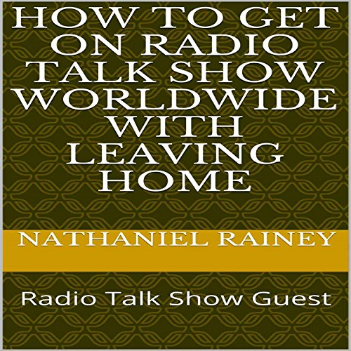 How to Get on Radio Talk Show Worldwide with Leaving Home audiobook cover art