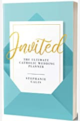 Invited: The Ultimate Catholic Wedding Planner, Second Edition Paperback