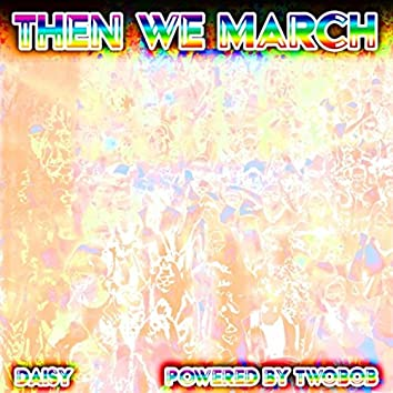 Then We March