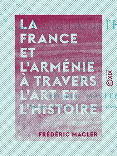La France et l'Arménie à travers l'art et l'histoire – Esquisse (French Edition)