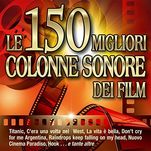 Le 150 migliori colonne sonore dei film - Titanic - C'era una volta nel West - La vita è bella - Don't cry for me Argentina - Raindrops keep falling on my head - Nuovo Cinema Paradiso - Hook