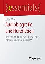 Audiobiografie und Hörerleben: Eine Einführung für Psychotherapeuten, Musiktherapeuten und Berater (essentials) (German Edition)