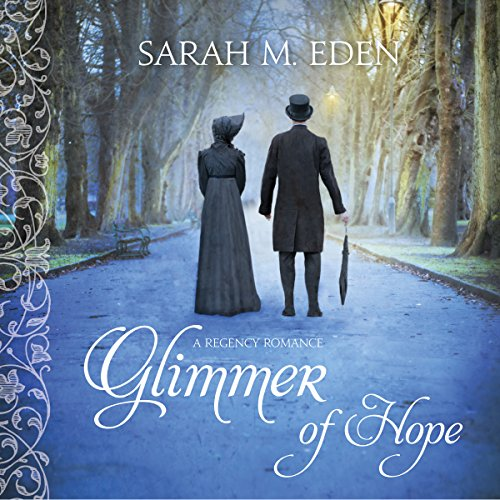 Glimmer of Hope                   By:                                                                                                                                 Sarah M. Eden                               Narrated by:                                                                                                                                 Kymberly Mellon                      Length: 7 hrs and 9 mins     102 ratings     Overall 4.4