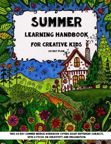 Summer Learning - Handbook For Creative Kids: This 60 Day Summer Bridge Workbook Covers Eight Differ