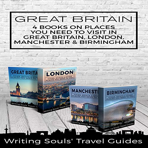 Great Britain: 4 Books on Places You Need to Visit in Great Britain, London, Manchester & Birmingham audiobook cover art
