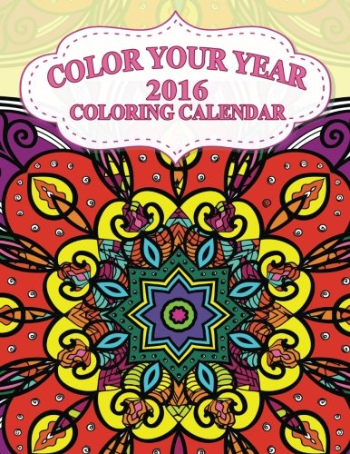 Color Your Year ? 2016 Coloring Calendar (The Stress Relieving Adult Coloring Pages)