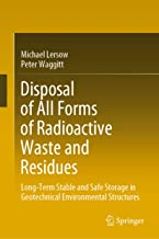 Disposal of All Forms of Radioactive Waste and Residues: Long-Term Stable and Safe Storage in Geotechnical Environmental Structures (English Edition)